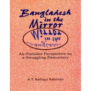 Bangladesh in the Mirror: An Outsider Perspective on a Struggling Democracy