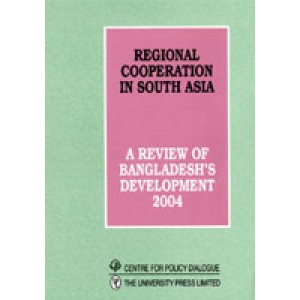 Regional Cooperation in South Asia: A Review of Bangladesh's Development 2004