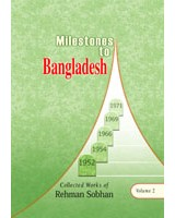 Milestones to Bangladesh (Collected Works of Rehman Sobhan, Volume 2)