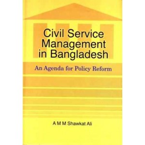Civil Service Management in Bangladesh An Agenda for Policy Refrom