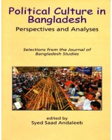 Political Culture in Bangladesh: Perspectives and Analyses Selections From The Journal of Bangladesh Studies