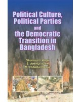 Political Culture, Political Parties and the Democratic Transition in Bangladesh