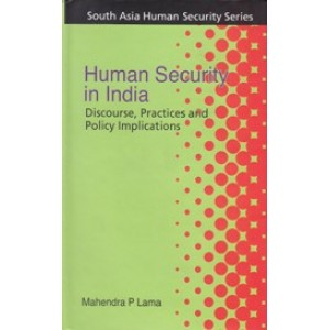 Human Security in India: Discourse, Practices and Policy implications