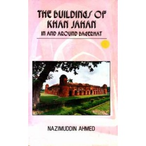 The Buildings of Khan Jahan in and Around Bagerhat