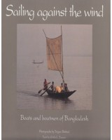Sailing against the Wind: Boats and Boatmen of Bangladesh