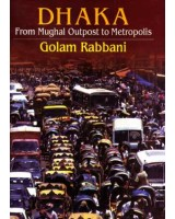 Dhaka: From Mughal Outpost to Metropolis