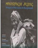 Manderangni Jagring: Images of the Garos in Bangladesh