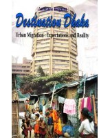 Destination Dhaka- Urban Migration: Expectations and Reality
