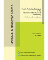 Poverty Reduction Strategies of the International Development Community: The Scope for Structural Change (CPD-SACEPS Monograph Series 1)