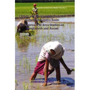 Climate and Rice Cropping Systems in the Brahmaputra Basin: An Approach to Area Studies on Bangladesh and Assam