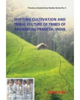Shifting Cultivation and Tribal Culture of Tribes of Arunachal Pradesh, India