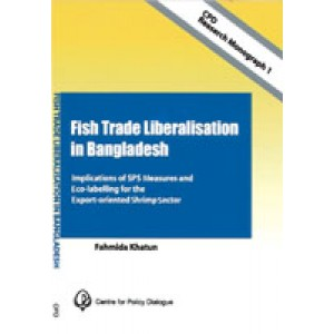 Fish trade liberalisation in Bangladesh : Implications of SPS measures and eco-labelling for the export-oriented shrimp sector